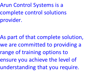 Arun Control Systems is a complete control solutions provider.   As part of that complete solution, we are committed to providing a range of training options to ensure you achieve the level of understanding that you require.